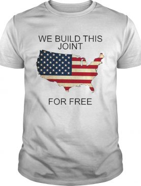 Nice We Built This Joint For Free shirt