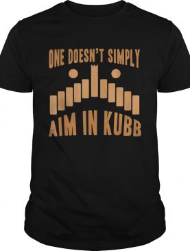 One doesnt simply aim in kubb shirt