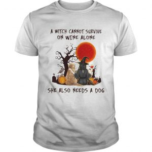 A Witch Cannot Survive On Wine Alone She Also Needs A Dog  Unisex