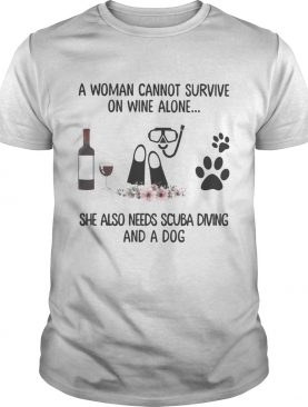 A woman cannot survive wine alone she also needs scuba diving and a paw dog flowers shirt