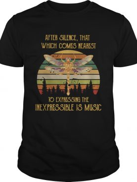 After Silence That Which Comes Nearest To Expressing The Inexpressible Is Music shirt