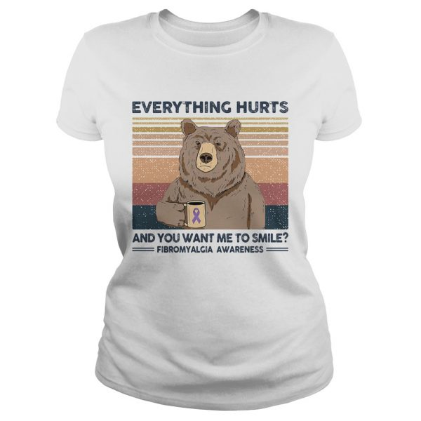 Bear everything hurts and you want me to smile fibromyalgia awareness vintage retro  Classic Ladies