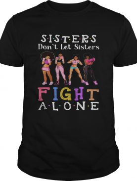 Boxing Sisters Dont let sisters fight alone shirt