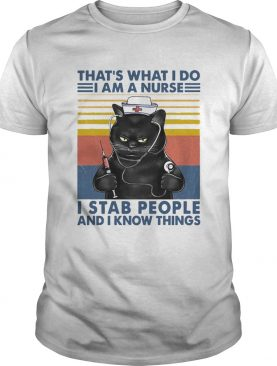 Cat Thats What I Do I Am A Nurse I Stab People And Know Things Vintage shirt