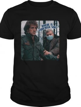 First Blood Rambo Where Is Your Mask Son shirt