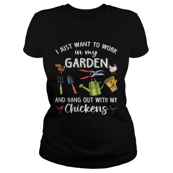 I Just Want To Work In My Garden And Hang Out With My Chickens  Classic Ladies