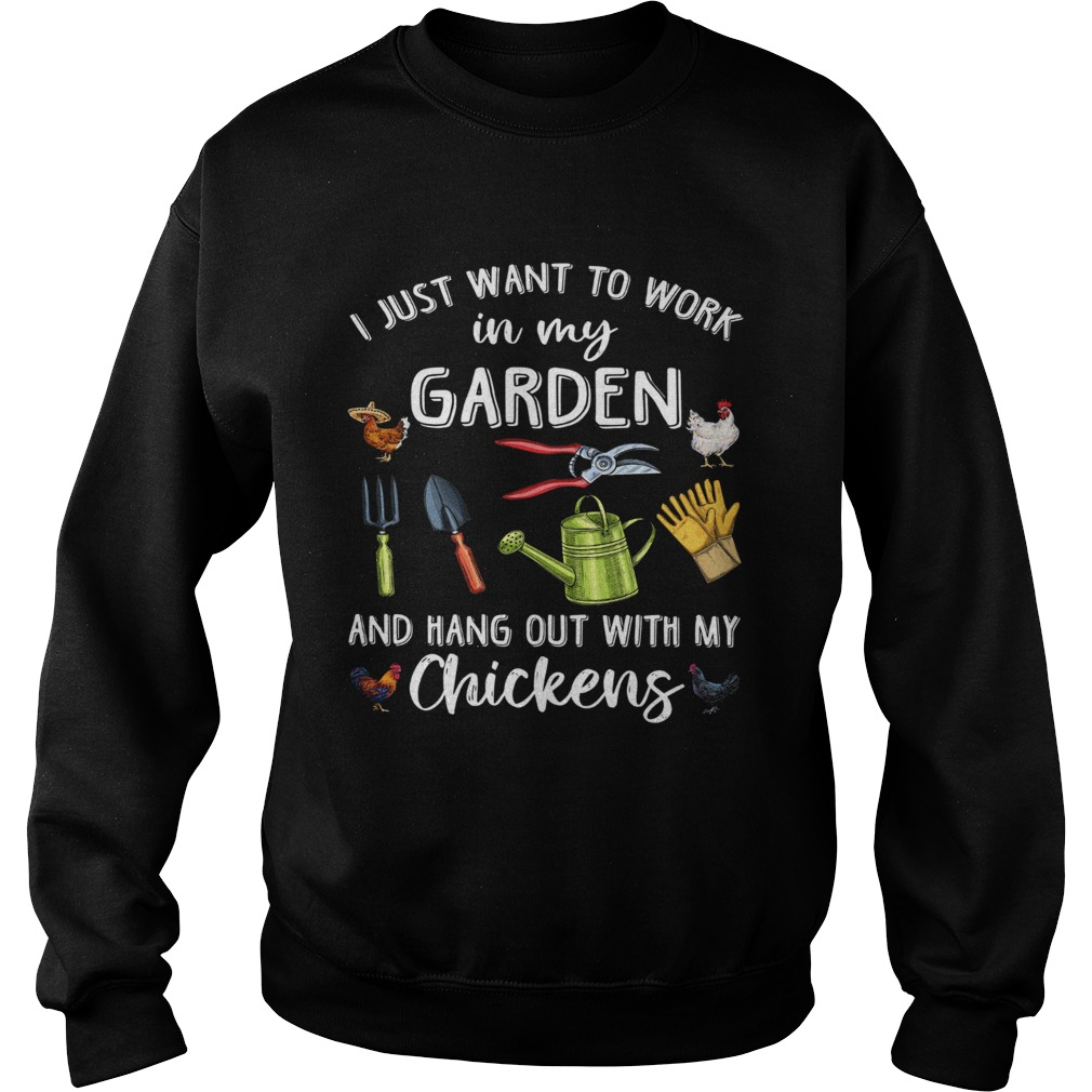 I Just Want To Work In My Garden And Hang Out With My Chickens Sweatshirt