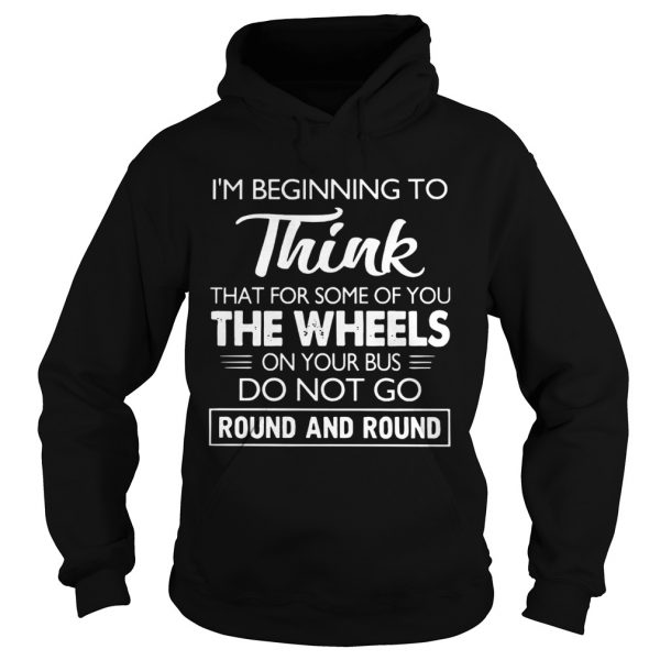 Im Beginning To Think That For Some Of You Do Not Go Round And Round  Hoodie