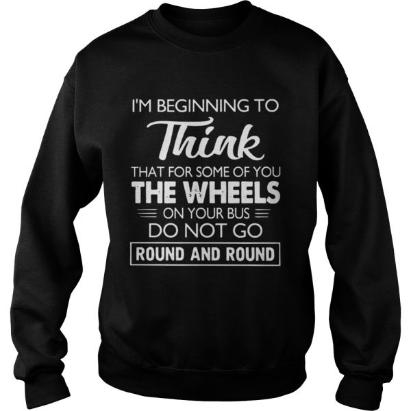 Im Beginning To Think That For Some Of You Do Not Go Round And Round  Sweatshirt