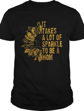 It Takes A Lot Of Sparkle To Be A Mom shirt