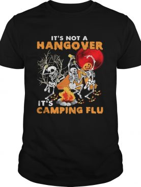 Its Not A Hangover Its Camping Flu Halloween shirt