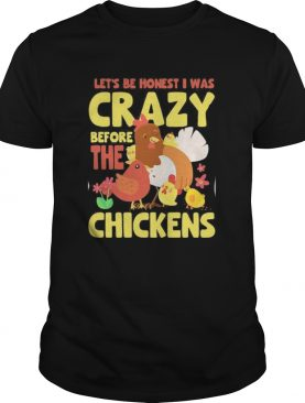 LETS BE HONEST I WAS CRAZY BEFORE THE CHICKENS FLOWER shirt