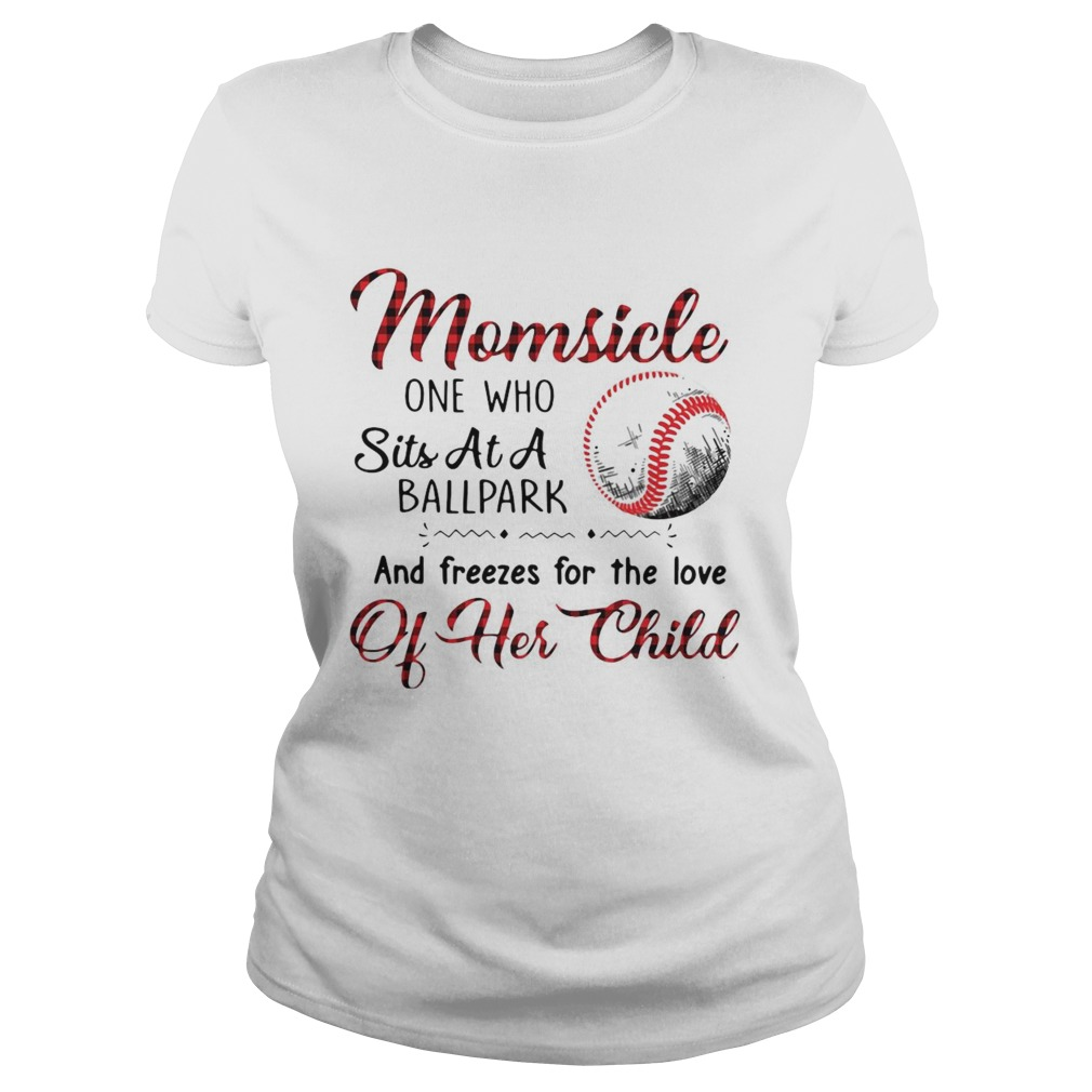 Momsicle One Who Sits At A Ballpark And Freezes For The Love Of Her Child Classic Ladies