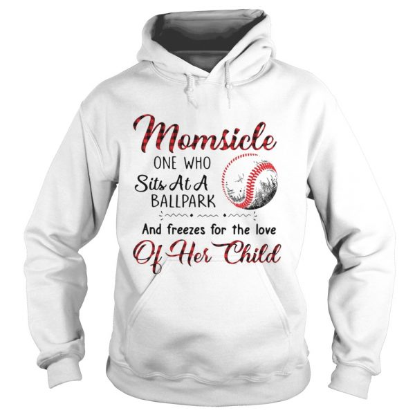 Momsicle One Who Sits At A Ballpark And Freezes For The Love Of Her Child  Hoodie