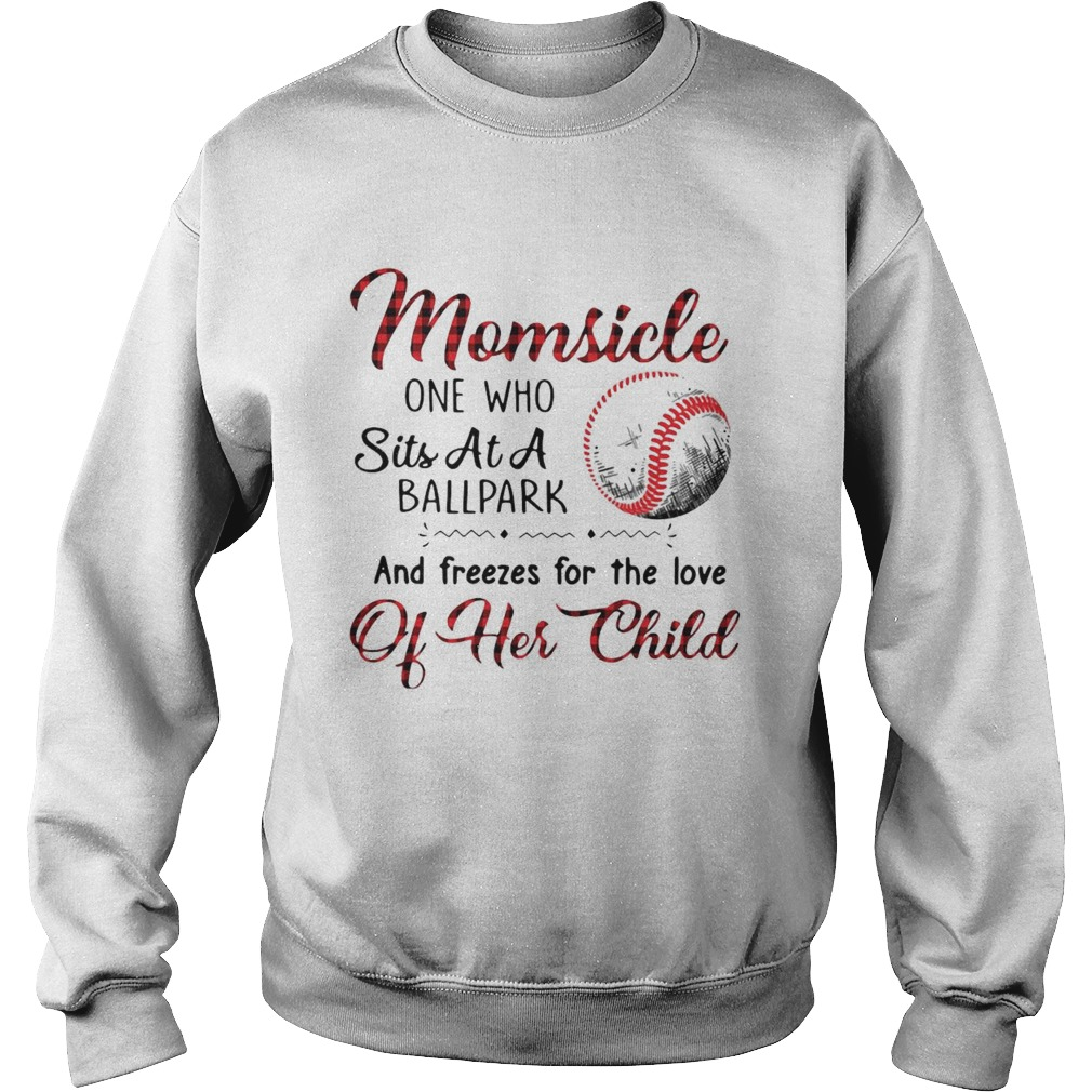 Momsicle One Who Sits At A Ballpark And Freezes For The Love Of Her Child Sweatshirt
