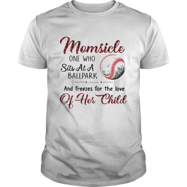 Momsicle One Who Sits At A Ballpark And Freezes For The Love Of Her Child  Unisex