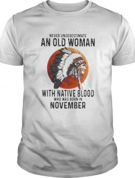 Never Underestimate An Old Woman With Native Blood Who Was Born In November Sunset shirt