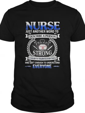 Nurse just another word to describe a person strong enough to tolerate everything and soft enough t
