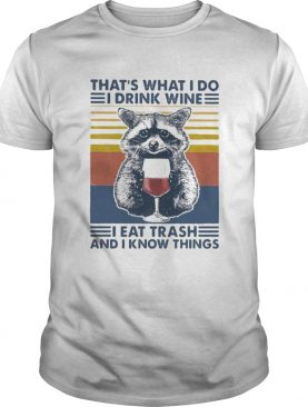 Raccoon thats what i do i drink wine i eat trash and i know things vintage retro shirt