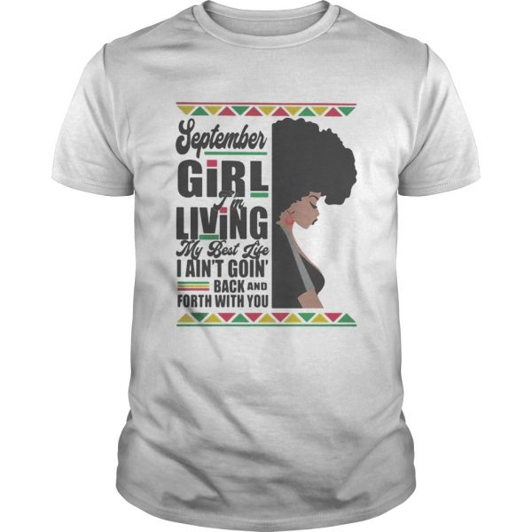 September Girl Im Living My Best Life I Aint Goin Back And Forth With You Black Girl  Unisex