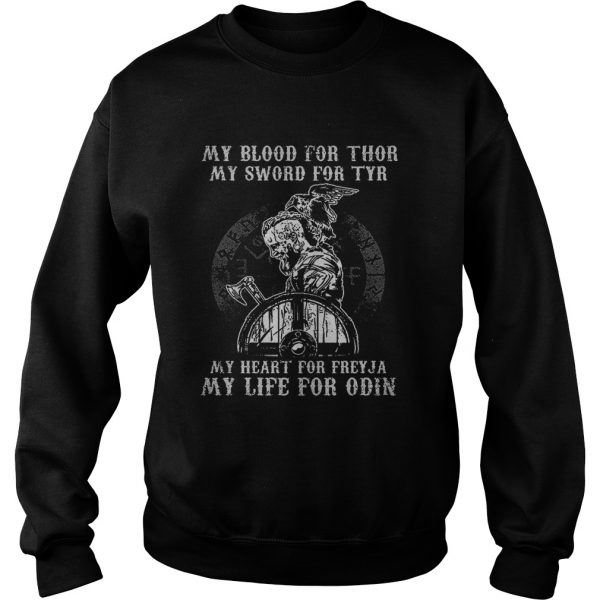 Viking my blood for thor my sword for tyr my heart for freyja my life for odin  Sweatshirt