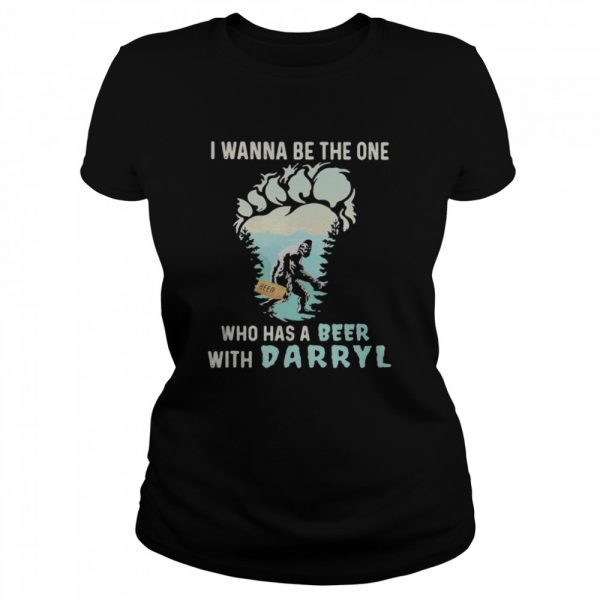 Bigfoot i wanna be the one who has a beer with darryl mountain tree  Classic Women's T-shirt