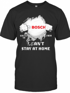 Blood Inside Bosch I Can'T Stay At Home Covid 19 2020 T-Shirt