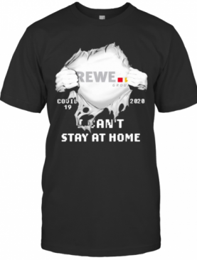 Blood Inside Rewe Group I Can'T Stay At Home Covid 19 2020 T-Shirt
