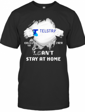 Blood Insides Telstra I Can'T Stay At Home Covid 19 2020 T-Shirt