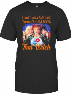Halloween Domino'S Hocus Pocus I Just Took A Adn Test Turns Out I'M 100% That Witch T-Shirt