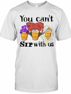 Hocus Pocus You Can'T Sip With Us T-Shirt