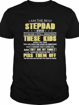 I Am The Best Stepdad Ever Cause I Still Wanted These Kids shirt