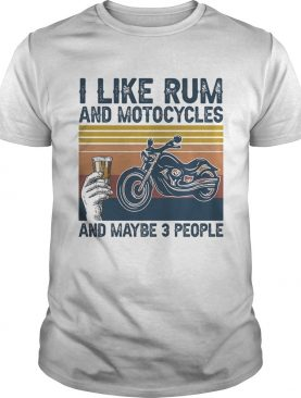 I like rum and motorcycles and maybe 3 people vintage retro shirt
