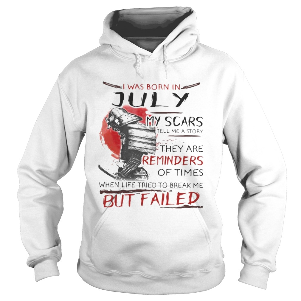 I was born july my scars tell me a story they are reminders of times when life tried to break me bu Hoodie