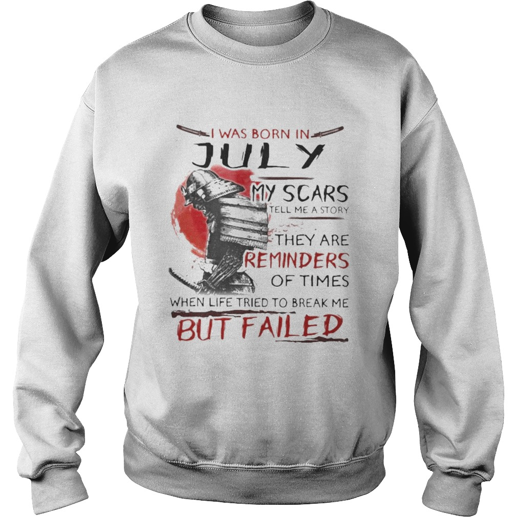 I was born july my scars tell me a story they are reminders of times when life tried to break me bu Sweatshirt