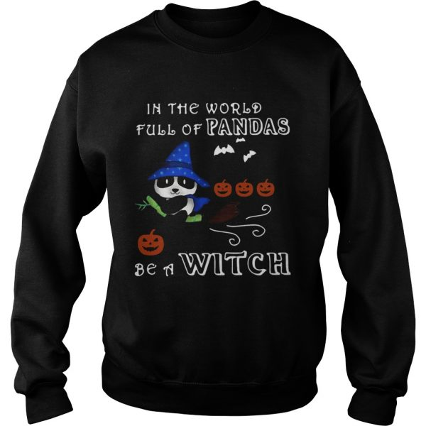 In The World Full Of Pandas Be A Witch  Sweatshirt