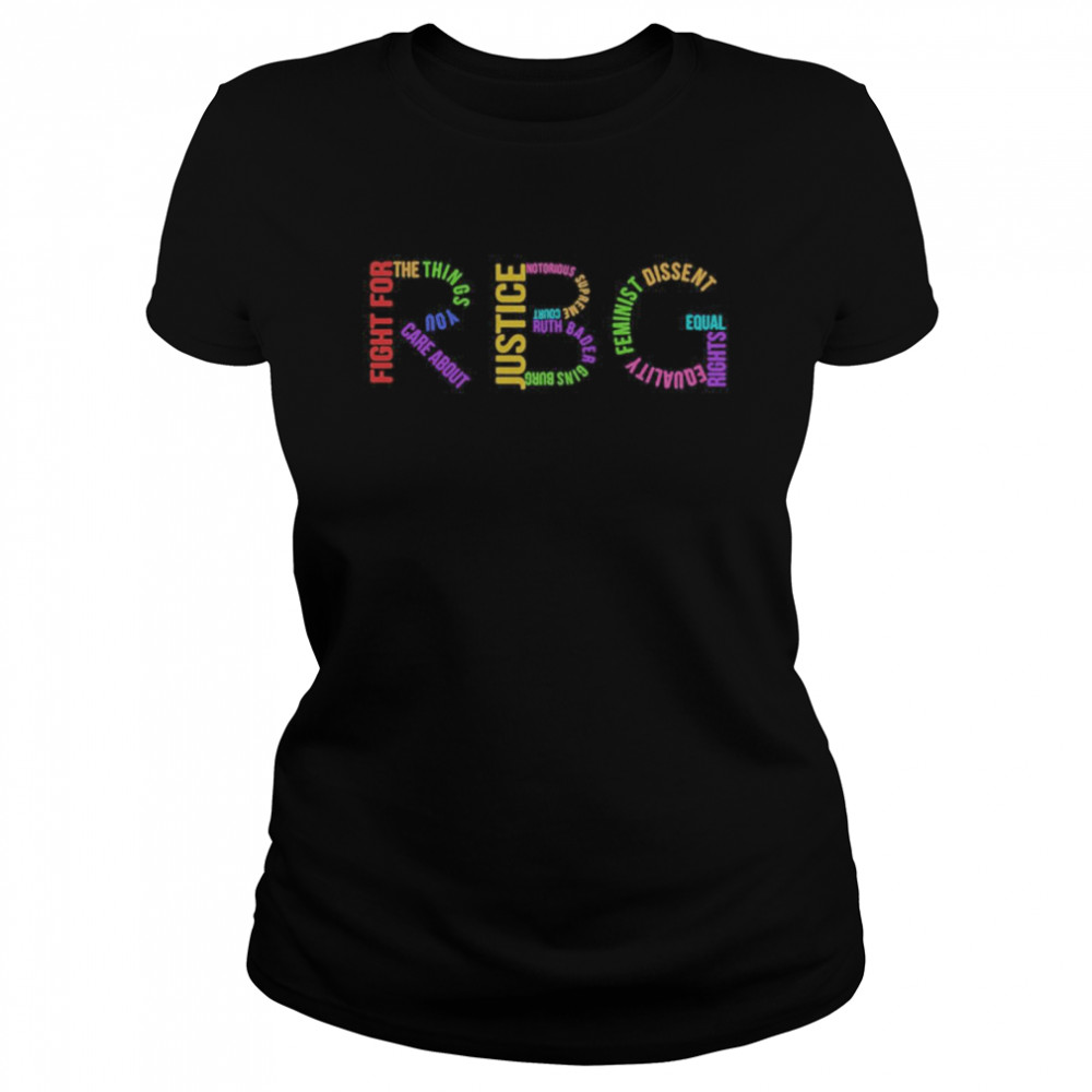 Rbg Ruth Bader Ginsburg Fight For The Things You Care About  Classic Women's T-shirt
