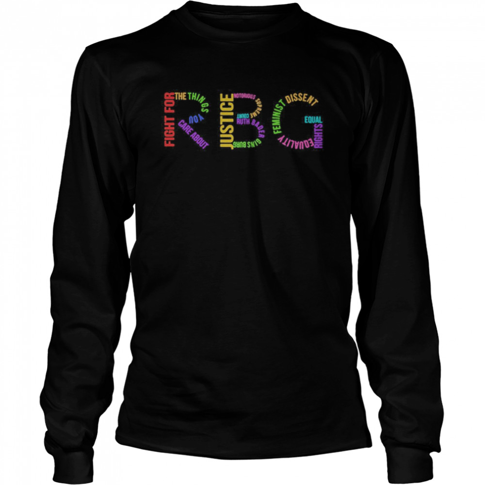 Rbg Ruth Bader Ginsburg Fight For The Things You Care About  Long Sleeved T-shirt