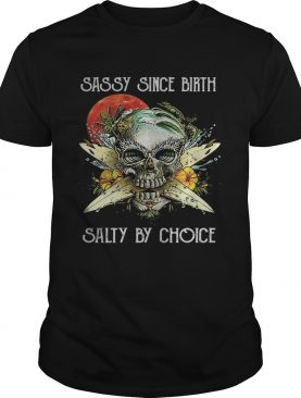 Skull sassy since birth salty by choice sunset flowers shirt