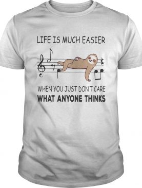 Sloth life is much easier when you just dont care what anyone thinks shirt