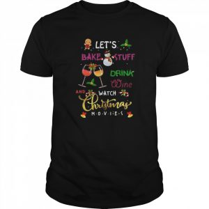 The Let's Bake Stuff Drink Wine And Watch Christmas  Classic Men's T-shirt