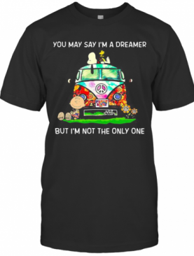 The Peanuts You May Say I'M A Dreamer But I'M Not The Inly One T-Shirt