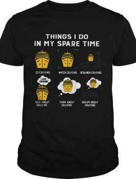 Things I Do In My Spare Time Go Cruising Watch Cruising shirt