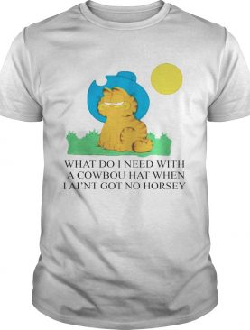 What Do I Need With A Cowboy Hat When I Aint Got No Horsey Halloween Shirt