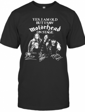 Yes I Am Old But I Saw Motorhead On Stage Signatures T-Shirt