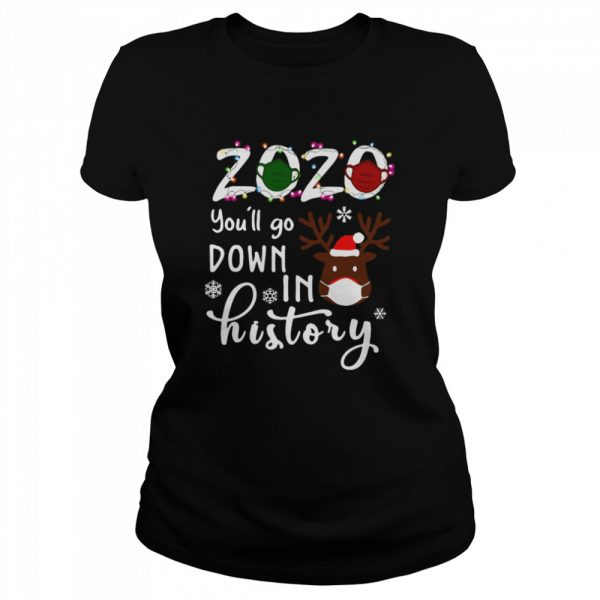 2020 You'll Go Down In History Christmas  Classic Women's T-shirt