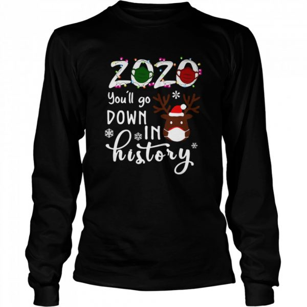 2020 You'll Go Down In History Christmas  Long Sleeved T-shirt