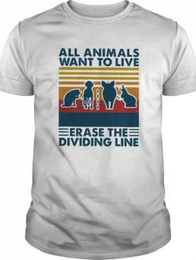 All animals want to live erase the dividing line vintage retro shirt