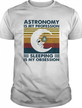 Astronomy is my profession sleeping is my obsession vintage retro shirt
