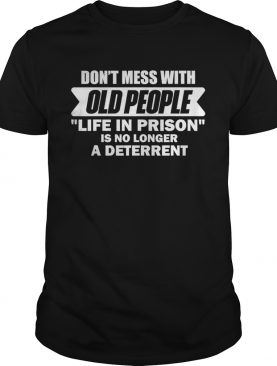Dont Mess With Old People Funny Saying Prison shirt